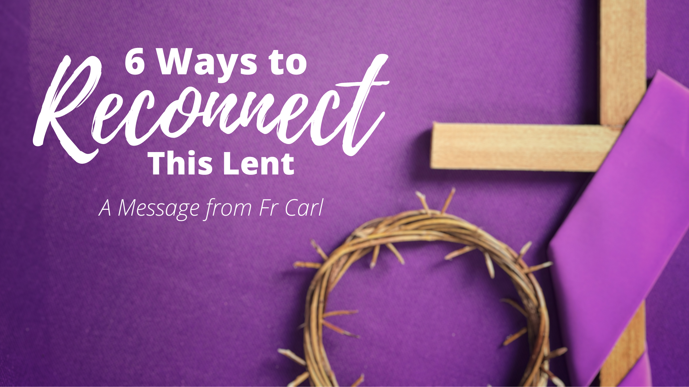 6 Ways To Reconnect This Lent   Blog Banner
