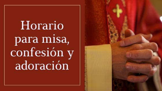 Horario Para Misa Confesion Y Adoracion