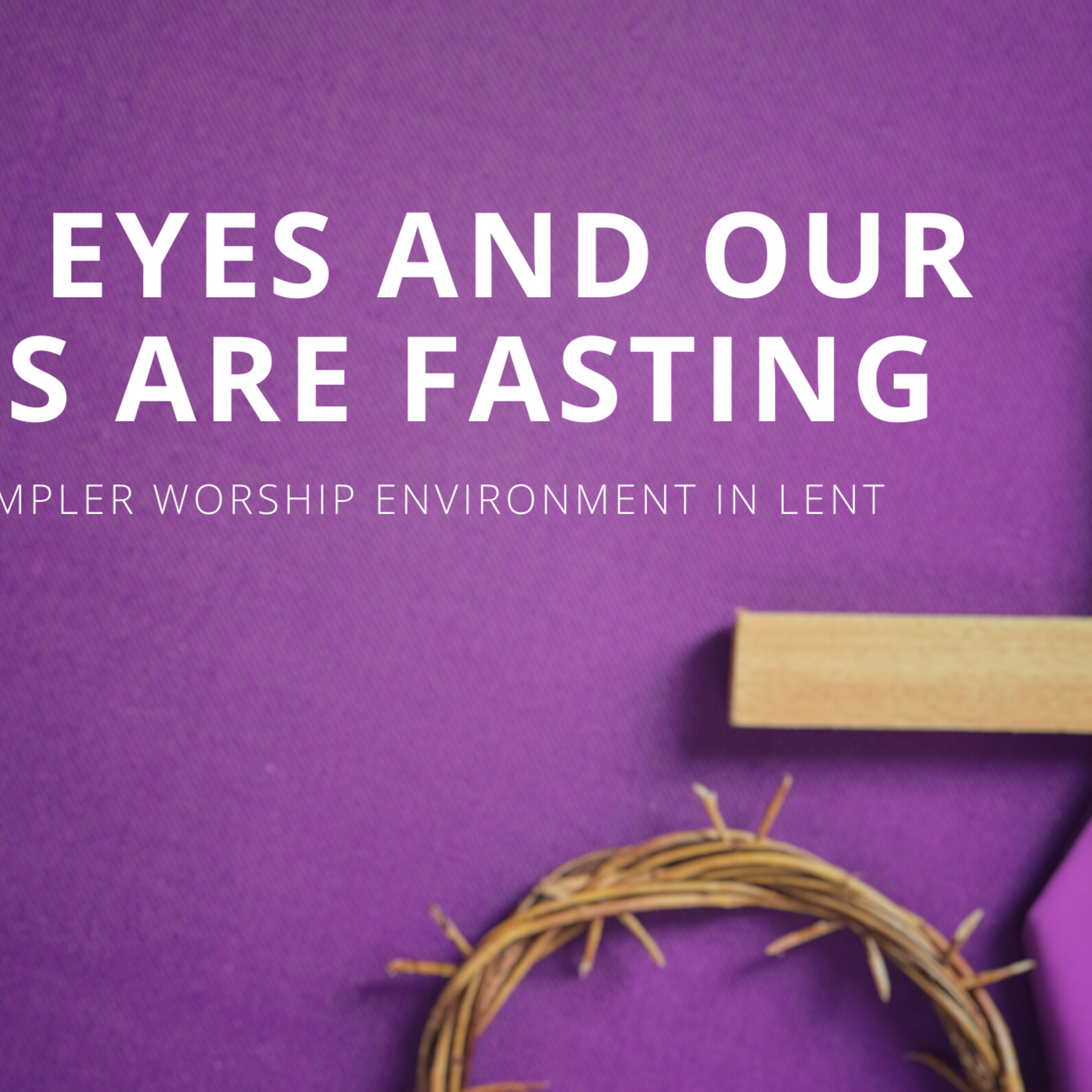 Our Eyes And Our Ears Are Fasting