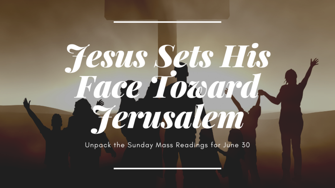Jesus Sets His Face Toward Jerusalem