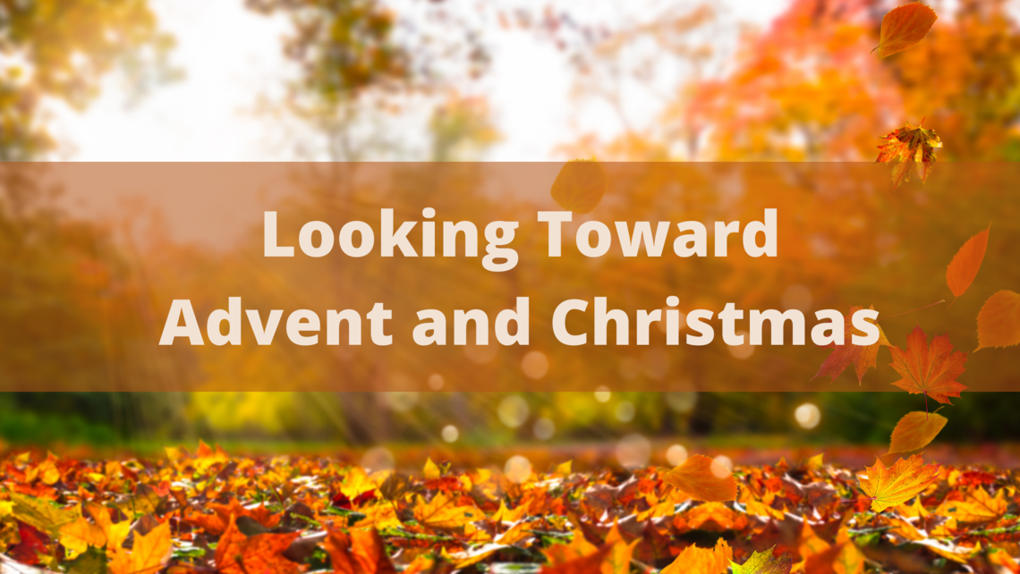 Looking Toward Advent And Christmas