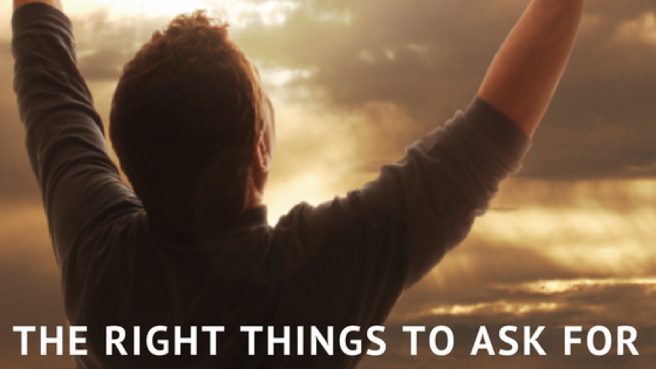 The Right Things To Ask For